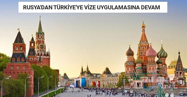 RUSYA'DAN TÜRKİYE'YE VİZE UYGULAMASINA DEVAM