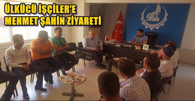 Mehmet Şahin Ülkücü İşçileri Ziyaret Etti