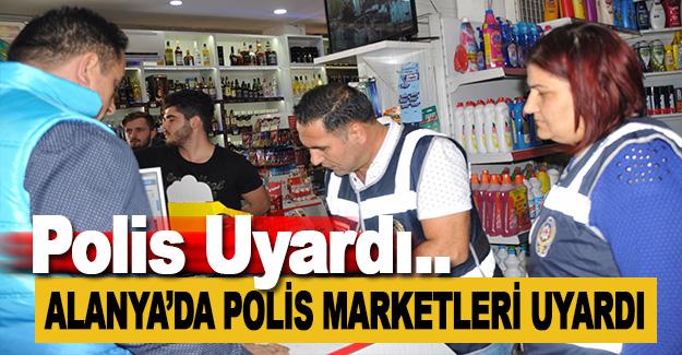 Alanya'da Polis Marketleri Uyardı