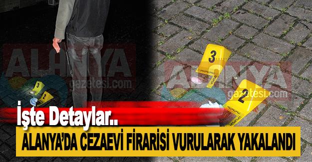 Alanya'da Cezaevi Firarisi Vurularak Yakalandı