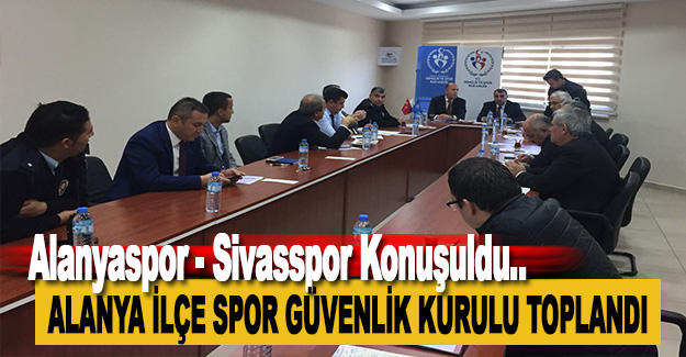 Alanya İlçe Spor Güvenlik Kurulu Toplandı
