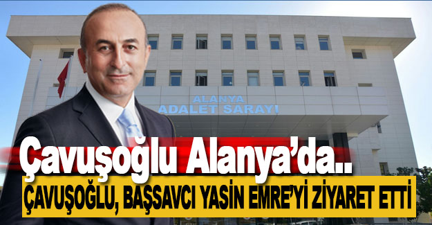 Çavuşoğlu, Başsavcı Yasin Emre'yi Ziyaret Etti