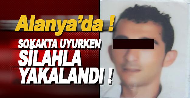 Alanya'da Sokakta Silahla Yakalandı