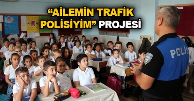 """""""Ailemin Trafik Polisiyim"""" projesi"""