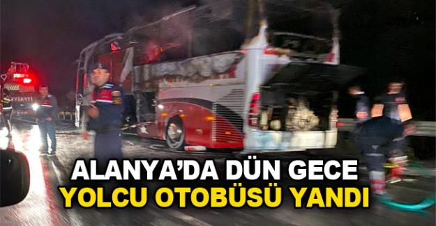 Alanya'da dün gece yolcu otobüsü yandı