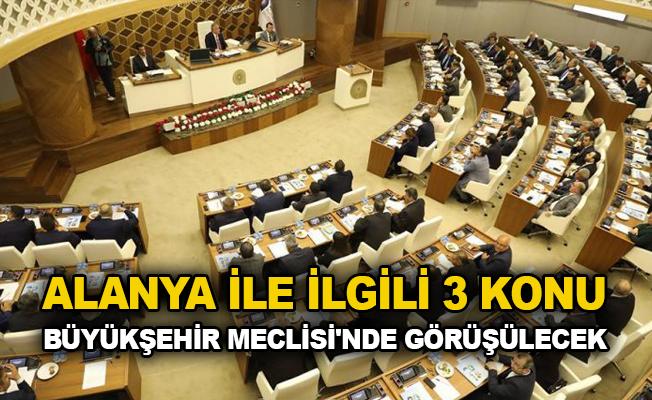 Alanya ile ilgili 3 konu Büyükşehir Meclisi'nde görüşülecek