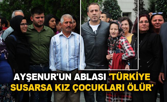Ayşenurun Ablası 'Türkiye susarsa kız çocukları ölür'