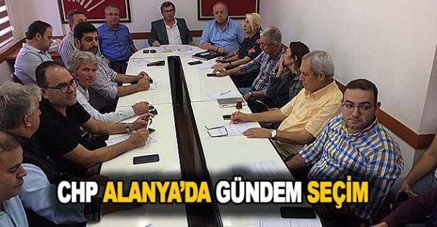 CHP Alanya'da Gündem Seçim