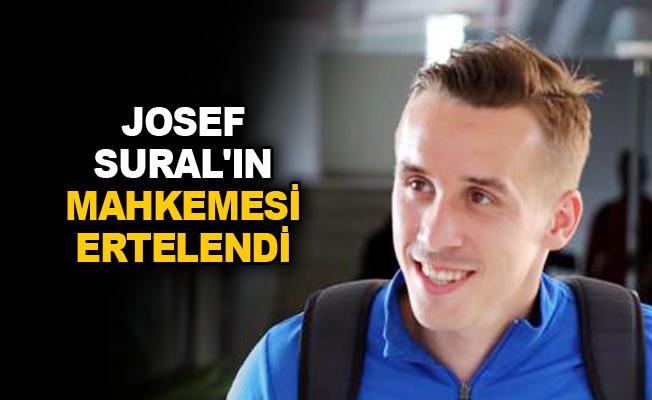 Josef Sural'ın mahkemesi ertelendi