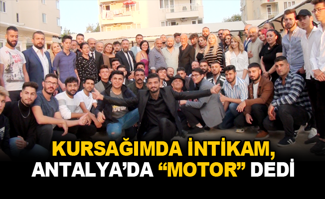 """Kursağımda İntikam, Antalya'da """"Motor"""" dedi"""
