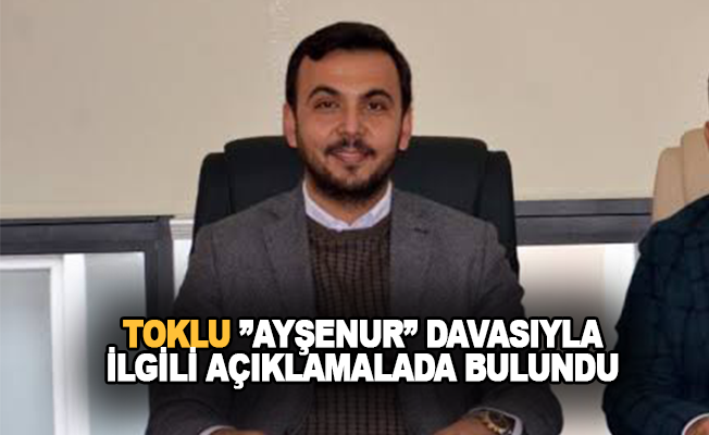 Mustafa Toklu'dan 'Ayşenur' açıklaması