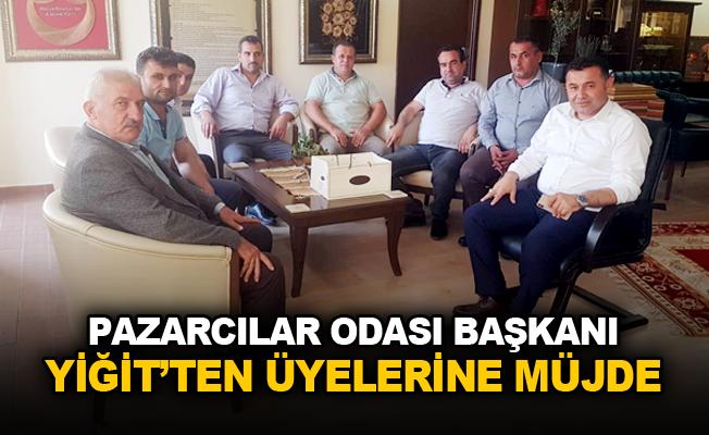 Pazarcılar Odası Başkanı Yiğit'ten üyelerine müjde