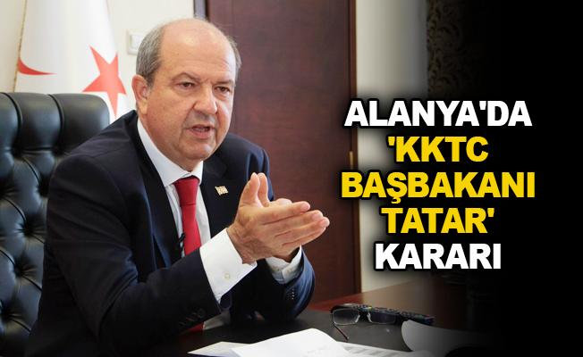 Alanya'da 'KKTC Başbakanı Tatar' kararı