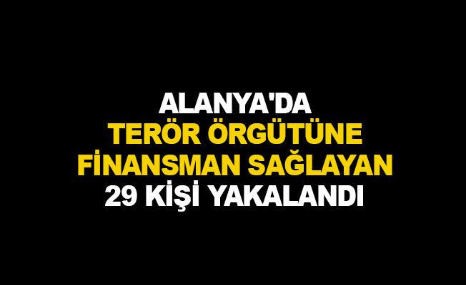 Alanya'da terör örgütüne finansman sağlayan 29 kişi yakalandı