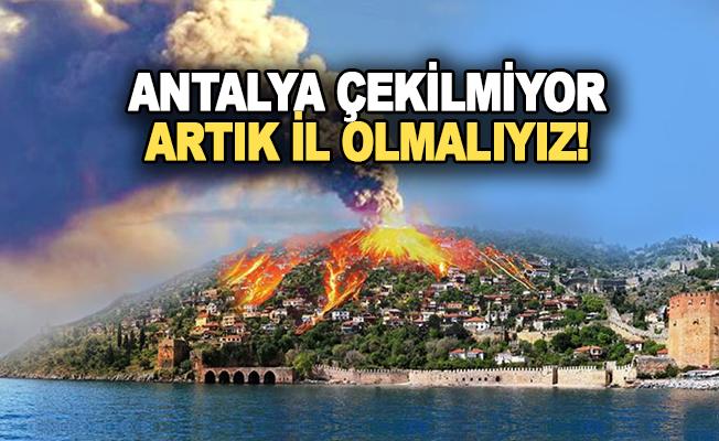 Antalya artık çekilmiyor, Alanya İl Olsun!