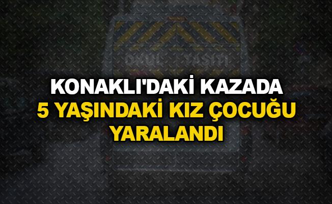 Konaklı'daki kazada 5 yaşındaki kız çocuğu yaralandı