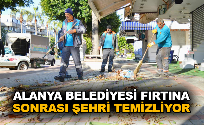 Alanya Belediyesi fırtına sonrası şehri temizliyor