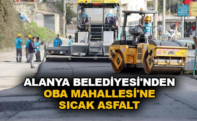 Alanya Belediyesi'nden Oba Mahallesi'ne sıcak asfalt