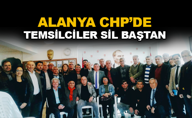 Alanya CHP'de temsilciler sil baştan