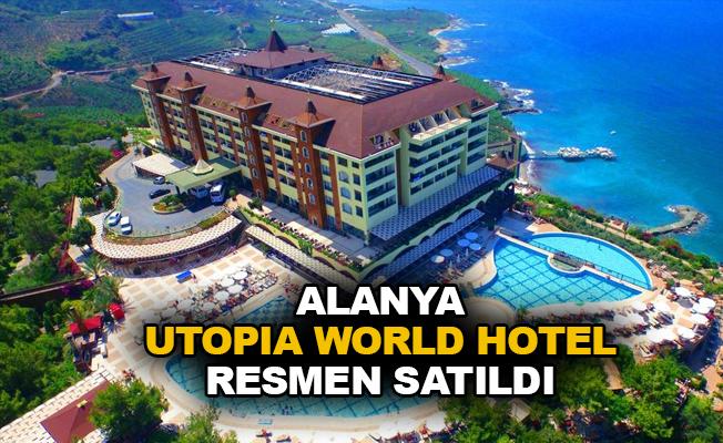 Alanya Utopia World Hotel resmen satıldı
