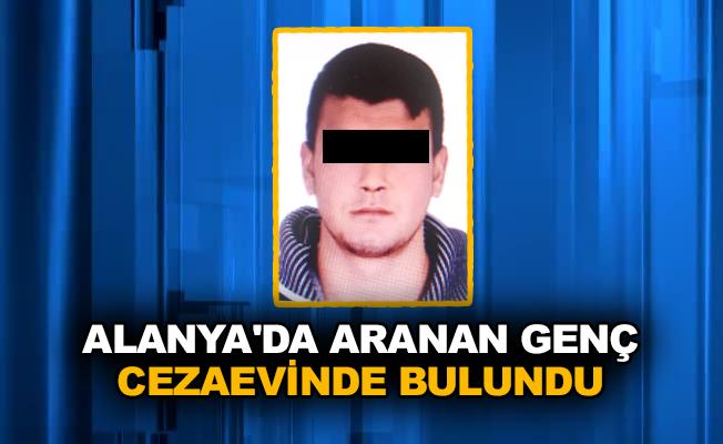 Alanya'da aranan genç cezaevinde bulundu