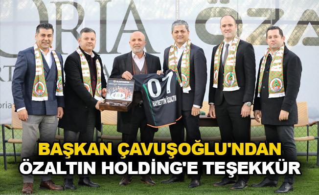 Başkan Çavuşoğlu'ndan Özaltın Holding'e teşekkür