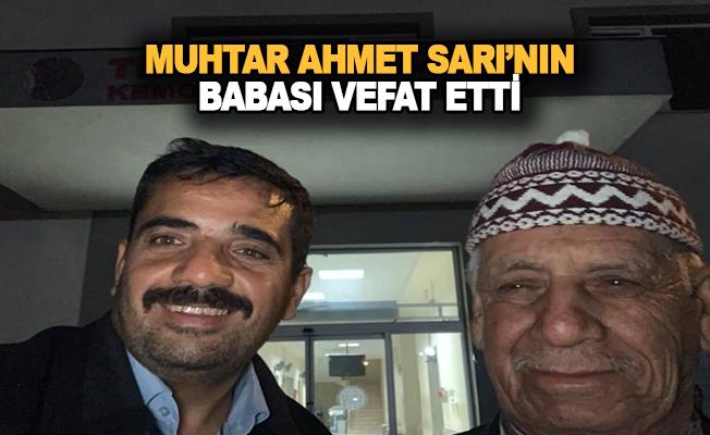Uğurlu mahalle muhtarı Ahmet Sarı'nın babası vefat etti