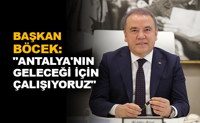 """Başkan Böcek: """"Antalya'nın geleceği için çalışıyoruz"""""""