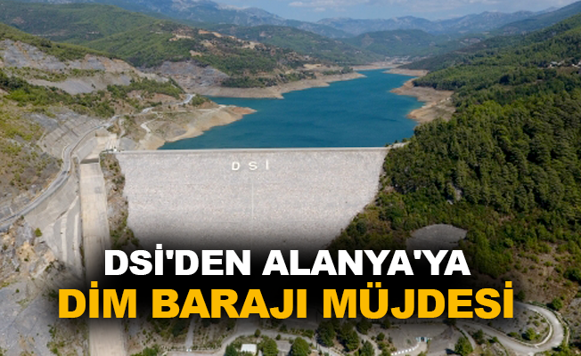 DSİ'den Alanya'ya Dim Barajı müjdesi