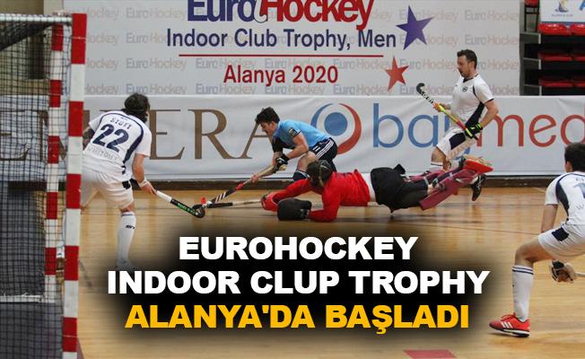 EuroHockey Indoor Clup Trophy Alanya'da başladı