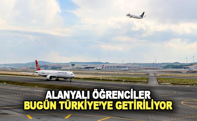 Alanyalı öğrenciler bugün Türkiye'ye getiriliyor