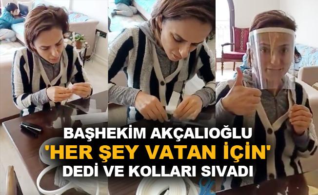 Başhekim Akçalıoğlu, 'Her şey vatan için' dedi ve kolları sıvadı