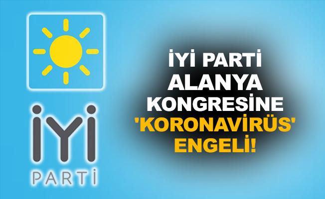İYİ Parti Alanya kongresine 'koronavirüs' engeli!