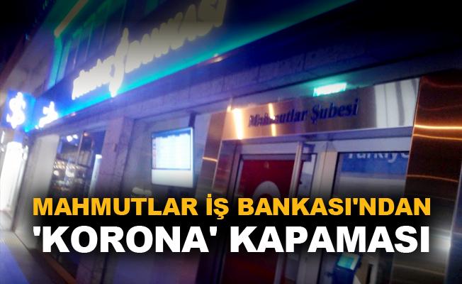 Mahmutlar İş Bankası'ndan 'Korona' kapaması