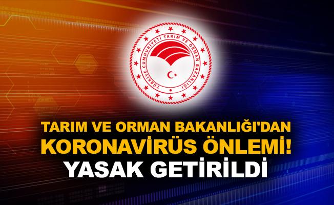Tarım ve Orman Bakanlığı'ndan koronavirüs önlemi! Yasak getirildi