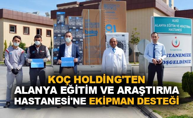 Koç Holding'ten Alanya Eğitim ve Araştırma Hastanesi'ne ekipman desteği