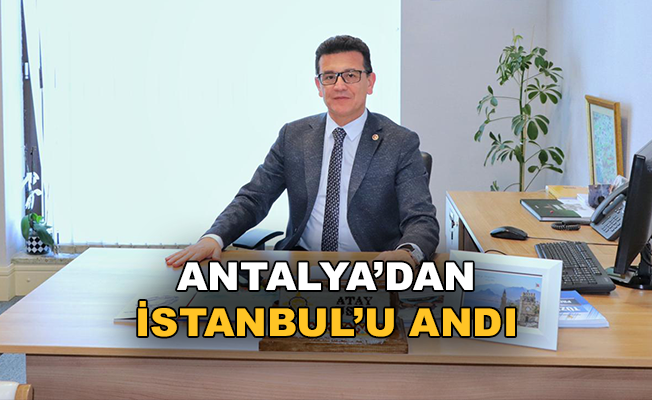 Antalya'dan İstanbul'u andı