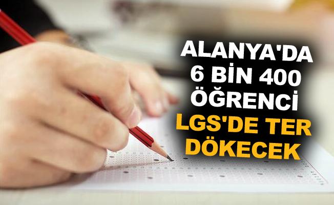 Alanya'da 6 bin 400 öğrenci LGS'de ter dökecek