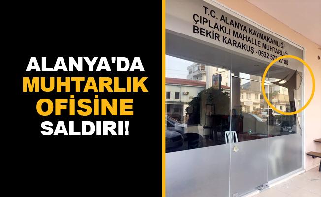 Alanya'da muhtarlık ofisine saldırı!