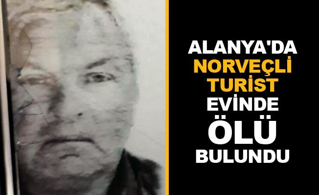 Alanya'da Norveçli turist evinde ölü bulundu