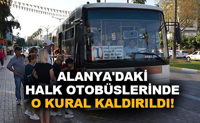 Alanya'daki halk otobüslerinde o kural kaldırıldı!