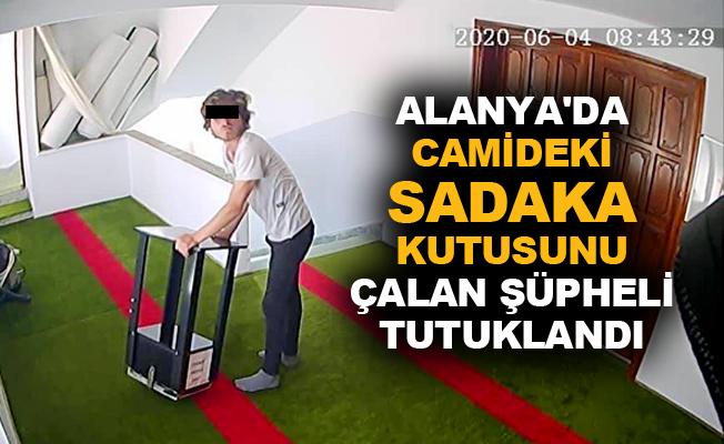Alanya'da camideki sadaka kutusunu çalan şüpheli tutuklandı