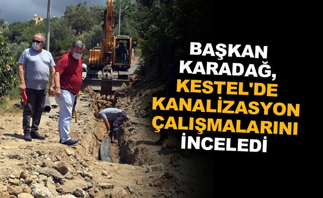 Başkan Karadağ, Kestel'de kanalizasyon çalışmalarını inceledi