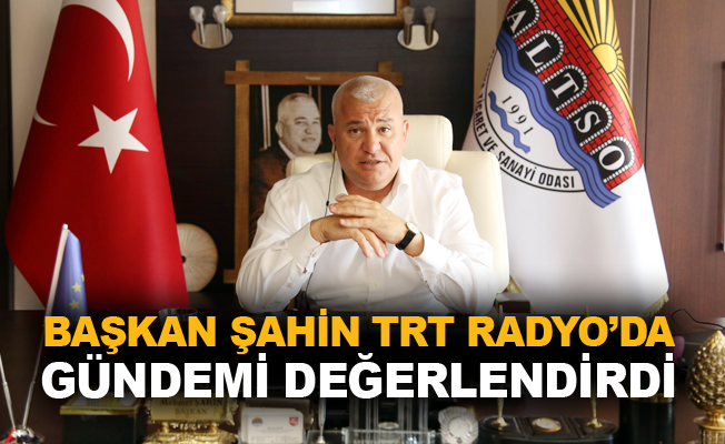Başkan Şahin TRT Radyo'da gündemi değerlendirdi