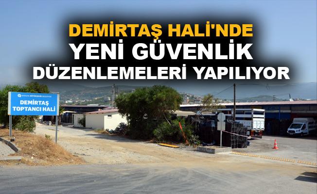 Büyükşehir'den Demirtaş Hali'nde yeni güvenlik düzenlemeleri