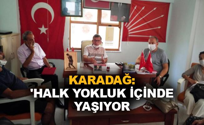 Karadağ: 'Halk yokluk içinde yaşıyor'