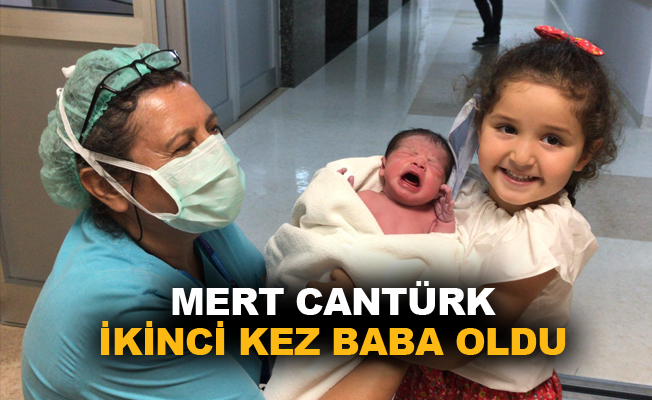 Mert Cantürk ikinci kez baba oldu