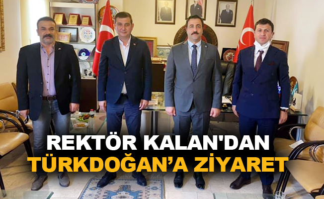 Rektör Kalan'dan Türkdoğan'a ziyaret