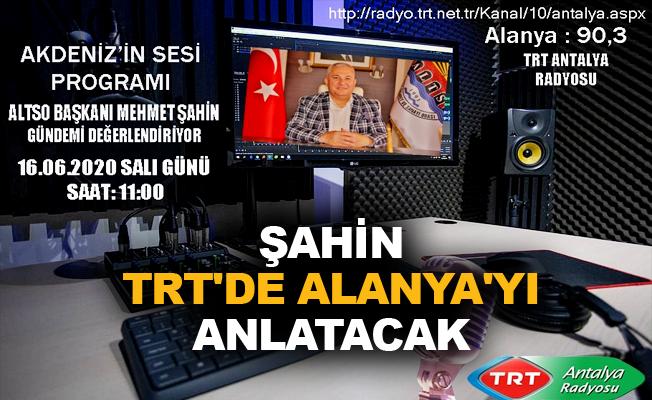 Şahin TRT'de Alanya'yı anlatacak
