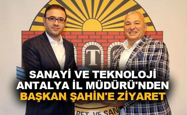 Sanayi ve Teknoloji Antalya İl Müdürü'nden Başkan Şahin'e ziyaret